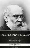 The Commentaries of Caesar by Anthony Trollope   Delphi Classics  Illustrated