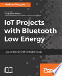 """IoT Projects with Bluetooth Low Energy"" by Madhur Bhargava"