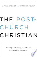 The Post-Church Christian  : Dealing with the Generational Baggage of Our Faith