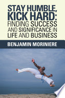 Stay Humble  Kick Hard  Finding Success and Significance in Life and Business Book