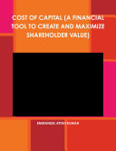 COST OF CAPITAL  A FINANCIAL TOOL TO CREATE AND MAXIMIZE SHAREHOLDER VALUE