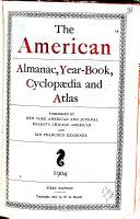 The American Almanac  Year book  Cyclopedia and Atlas
