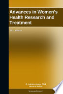 Advances in Women s Health Research and Treatment  2011 Edition Book