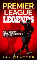 Premier League Legends  The 10 greatest Premier League players of all time