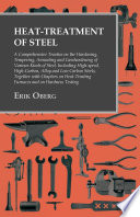 Heat-Treatment of Steel: A Comprehensive Treatise on the Hardening, Tempering, Annealing and Casehardening of Various Kinds of Steel