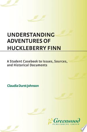 Download Understanding Adventures of Huckleberry Finn Free Books - Dlebooks.net