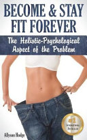 Become Stay Fit Forever The Holistic Psychological Aspect Of The Problem