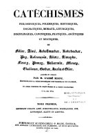Catéchismes philosophiques, polémiques, historiques, dogmatiques, ... ascétiques et mystiques...