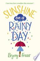 Sunshine on a Rainy Day  A funny  feel good romantic comedy