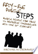 Fifty Five Positive Steps Black People Can Take to Preserve Themselves into the 21St Century Book