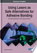 Using Lasers as Safe Alternatives for Adhesive Bonding  Emerging Research and Opportunities Book