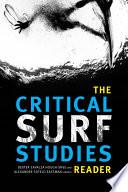 """The Critical Surf Studies Reader"" by Dexter Zavalza Hough-Snee, Alexander Sotelo Eastman"