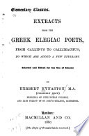 Extracts from the Greek elegiac poets, from Callinus to Callimachus To which are added a few epigrams