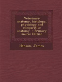 Veterinary Anatomy  Histology  Physiology and Comparative Anatomy   Primary Source Edition Book