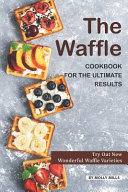The Waffle Cookbook for the Ultimate Results Book
