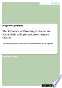 The Influence of Parenting Styles on the Social Skills of Pupils in Lower Primary Classes Book