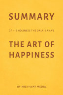 Summary of His Holiness the Dalai Lama   s The Art of Happiness by Milkyway Media