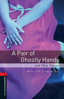 Oxford Bookworms Library: Stage 3: A Pair of Ghostly Hands and Other Stories