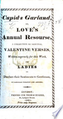 Cupid s Garland  or  Love s annual resourse  a collection of original valentine verses     for ladies  etc