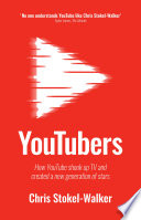 """YouTubers: How YouTube shook up TV and created a new generation of stars"" by Chris Stokel-Walker"