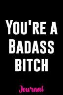 You re a Badass Bitch Journal