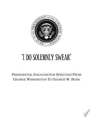 Download 'I Do Solemnly Swear' - Presidential Inaugurations from George Washington to George W. Bush Books - RDFBooks