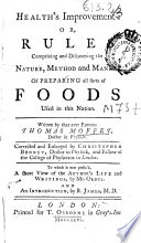 Health's Improvement Or, Rules Comprizing and Discovering the Nature, Method and Manner of Preparing All Sorts of Foods Used in this Nation