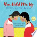 You Hold Me Up / Ki Kîhcêyimin Mâna