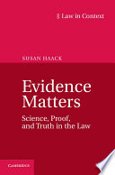 Evidence Matters  : Science, Proof, and Truth in the Law
