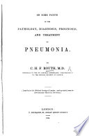 On some points in the pathology  diagnosis  prognosis and treatment of pneumonia