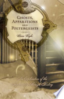 Ghosts, Apparitions and Poltergeists