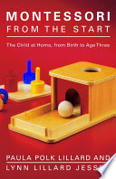 """Montessori from the Start: The Child at Home, from Birth to Age Three"" by Paula Polk Lillard, Lynn Lillard Jessen"
