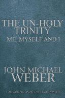 The UnHoly Trinity  Me  Myself   I