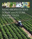 Nano-Biopesticides Today and Future Perspectives