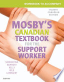 """Workbook to Accompany Mosby's Canadian Textbook for the Support Worker E-Book"" by Sheila A. Sorrentino, Leighann Remmert, MS RN, Relda Timmeney Kelly, Mary J Wilk, Navdeep Kaur Sekhon"