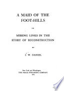 A Maid Of The Foot Hills Or Missing Links In The Story Of Reconstruction