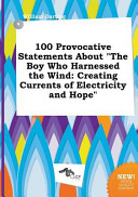 100 Provocative Statements about the Boy Who Harnessed the Wind