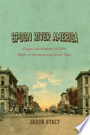 Book cover for Spoon River America : Edgar Lee Masters and the myth of the American small town