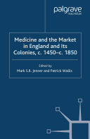 Medicine and the Market in England and its Colonies, c.1450- c.1850