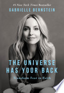 """""""The Universe Has Your Back: Transform Fear to Faith"""" by Gabrielle Bernstein"""