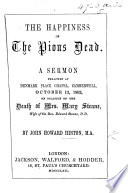 The Happiness of the Pious Dead. A Sermon [on Rev. Xiv. 13] Preached ... on Occasion of the Death of Mrs. M. Steane
