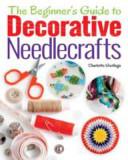 Beginner s Guide to Decorative Needlecrafts