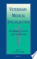 Veterinary Medical Specialization  Bridging Science and Medicine