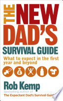 """""""The New Dad's Survival Guide: What to Expect in the First Year and Beyond"""" by Rob Kemp"""