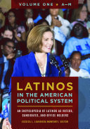 Latinos in the American Political System  An Encyclopedia of Latinos as Voters  Candidates  and Office Holders  2 volumes