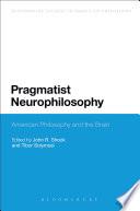 Pragmatist Neurophilosophy American Philosophy And The Brain