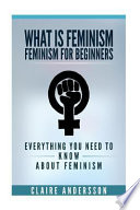 What Is Feminism - Feminism for Beginners