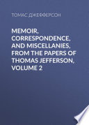 Memoir  Correspondence  And Miscellanies  From The Papers Of Thomas Jefferson Book PDF