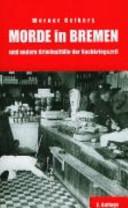 Morde in Bremen und andere Kriminalfälle der Nachkriegszeit