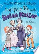 Pumpkin Pie with Helen Keller